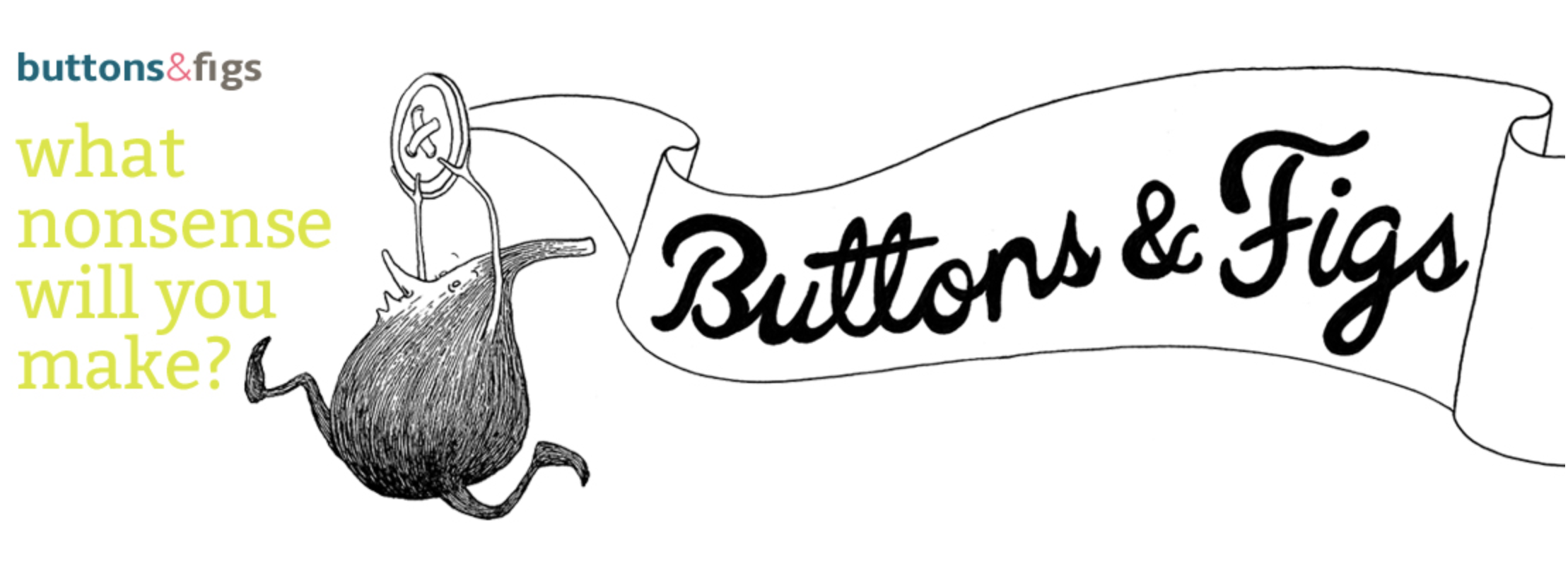 "The logo for Buttons & Figs Podcast. Plus the words ""What nonsense will you make?"""
